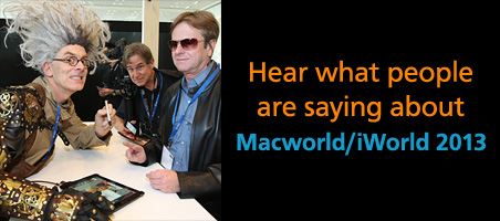 Hear what people are saying about Macworld/iWorld 2013